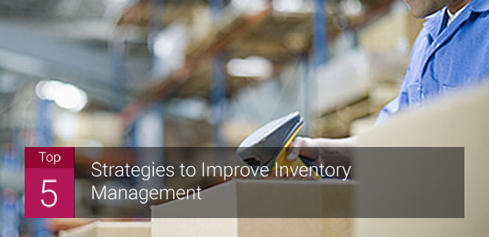 Top 5 Strategies to Improve Inventory Management
